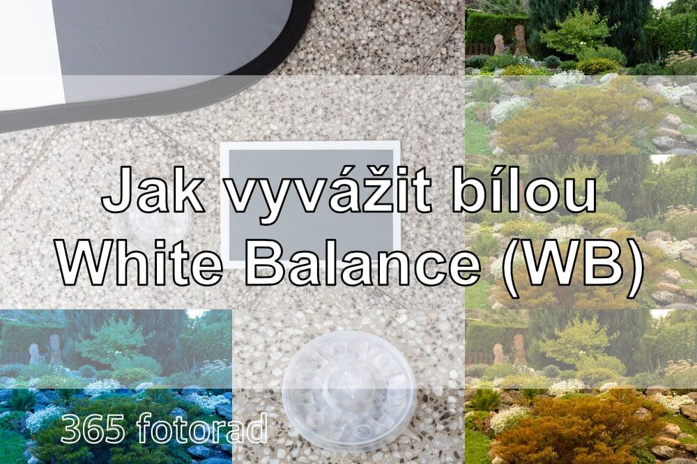 Fotorada #66: Co je White Balance (WB) ajak vyvážit bílou