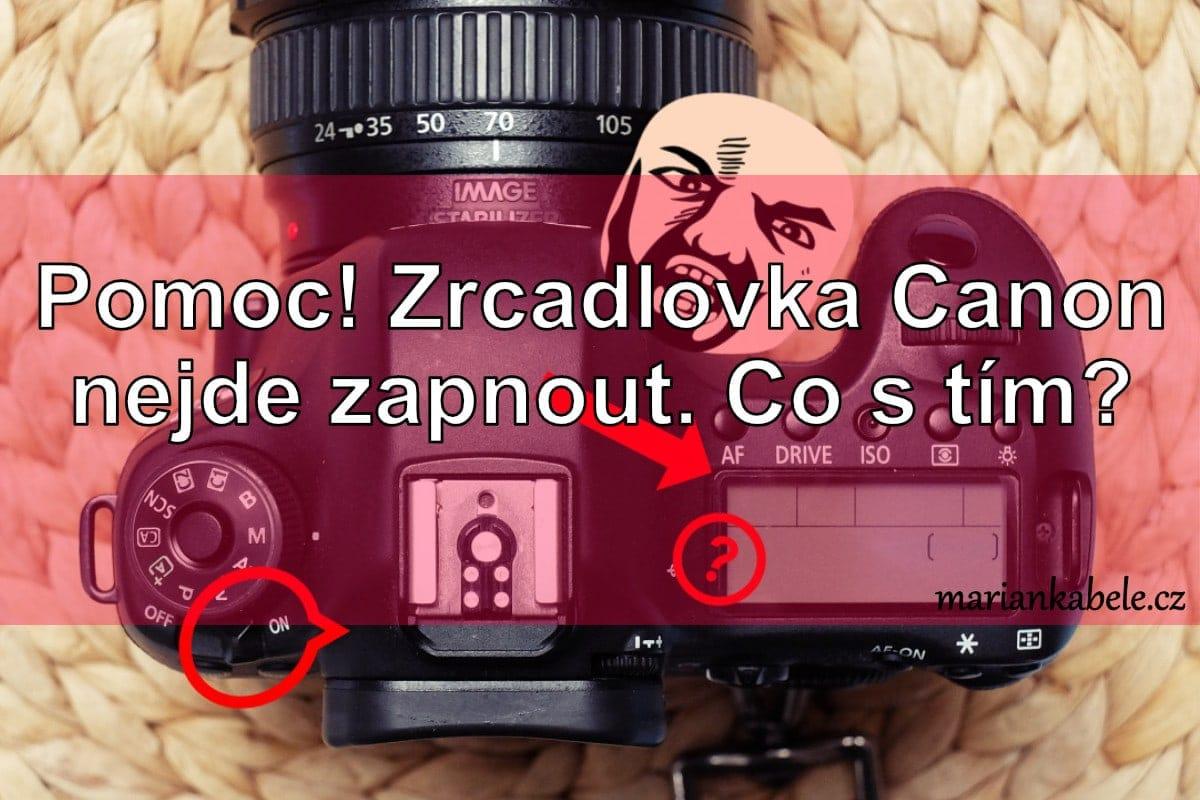 Fotorada #61: Pomooc, zrcadlovka Canon nejde zapnout, costím?